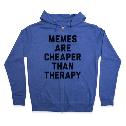 Memes Are Cheaper Than Therapy Zip Hoodie