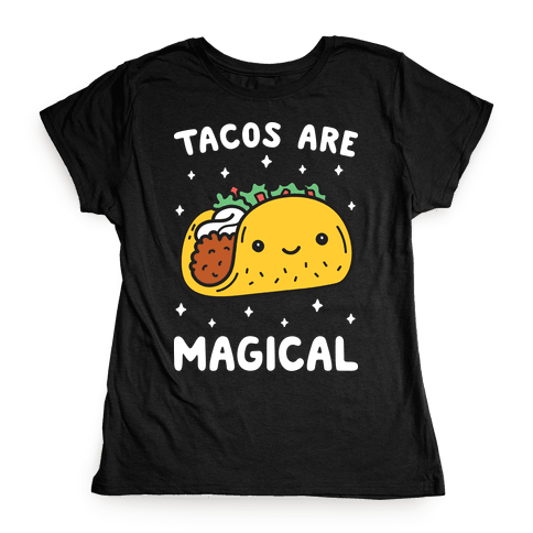 Tacos Are Magical Womens T-Shirt