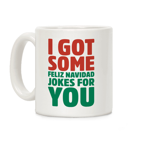 I Got Some Feliz Navidad Jokes For You White Print  Coffee Mug
