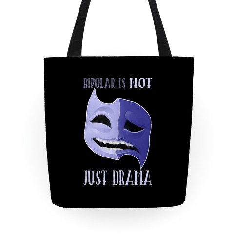 Bipolar Is Not Just Drama Tote