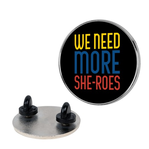 We Need More She-Roes Pin