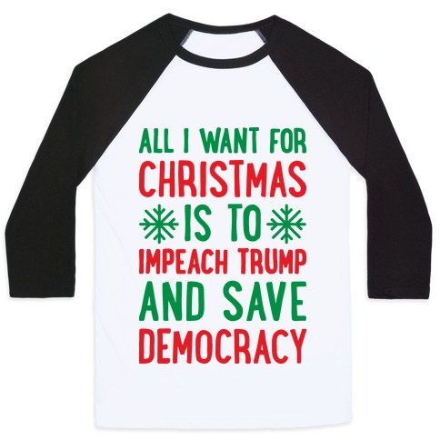 Christmas Trump Shirt.All I Want For Christmas Is To Impeach Trump And Save Democracy Baseball Tee Lookhuman