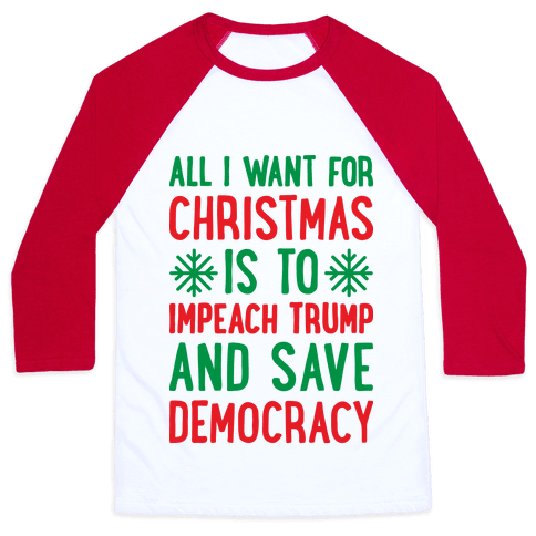 All I Want For Christmas Is To Impeach Trump And Save Democracy Baseball Tee