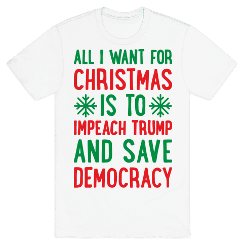All I Want For Christmas Is To Impeach Trump And Save Democracy Mens T-Shirt
