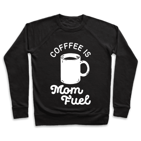 Coffee Is Mom Fuel Pullover