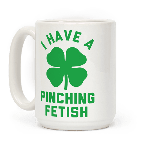I Have a Pinching Fetish Coffee Mug