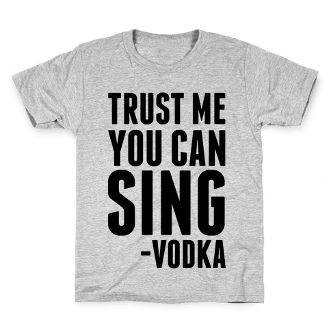 Trust Me You Can Sing Vodka Kids T-Shirt