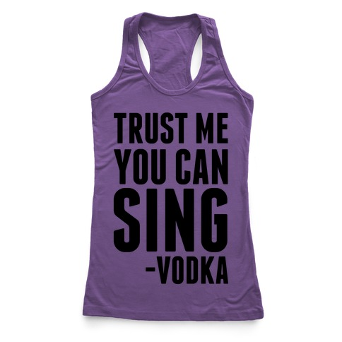 Trust Me You Can Sing Vodka Racerback Tank Top