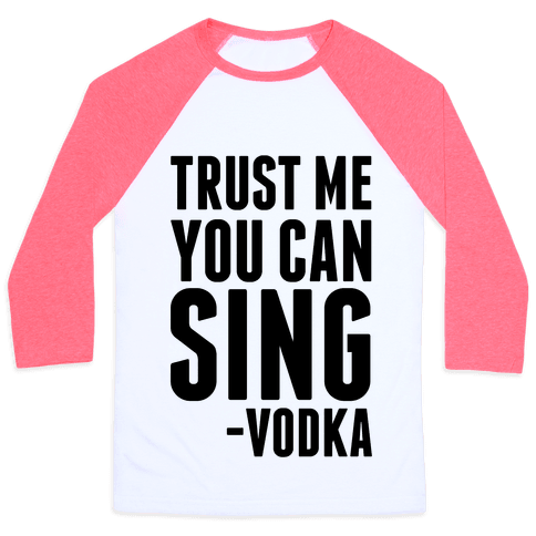 Trust Me You Can Sing Vodka Baseball Tee