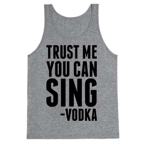 Trust Me You Can Sing Vodka Tank Top