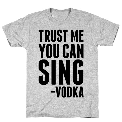 Trust Me You Can Sing Vodka T-Shirt