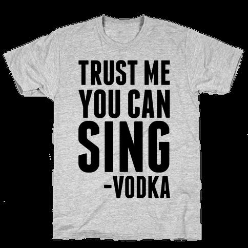 Trust Me You Can Sing Vodka Mens T-Shirt