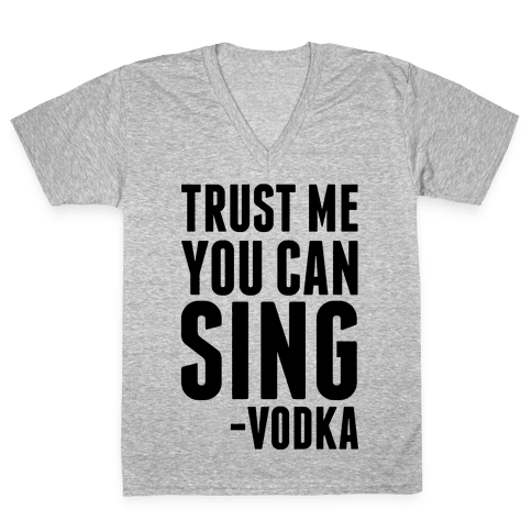 Trust Me You Can Sing Vodka V-Neck Tee Shirt