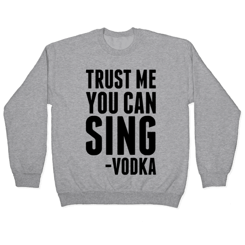 Trust Me You Can Sing Vodka Pullover