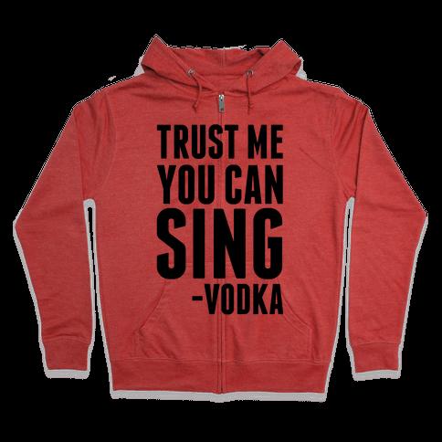 Trust Me You Can Sing Vodka Zip Hoodie