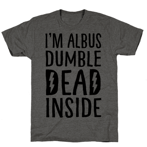 I'm Albus Dumble Dead Inside Mens T-Shirt