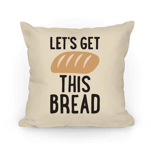 Let's Get This Bread Pillow