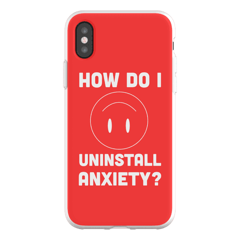 How Do I Uninstall Anxiety? Phone Flexi-Case