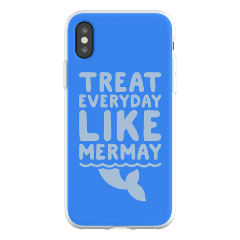 Treat Everyday Like Mermay Phone Flexi-Case