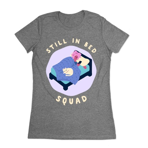 Still In Bed Squad Womens T-Shirt