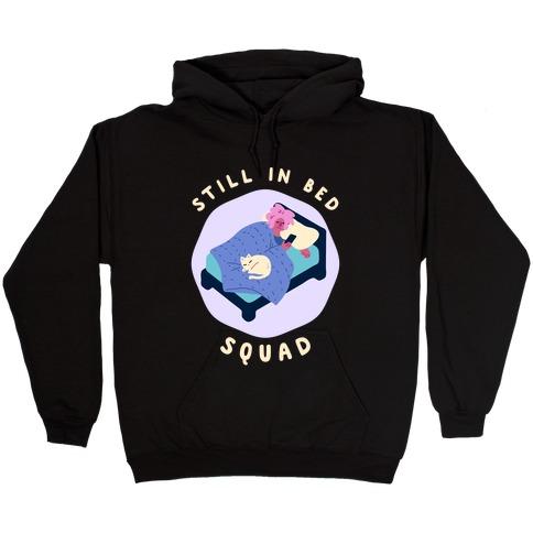 Still In Bed Squad Hooded Sweatshirt