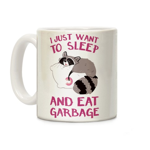 I Just Want To Sleep And Eat Garbage Coffee Mug