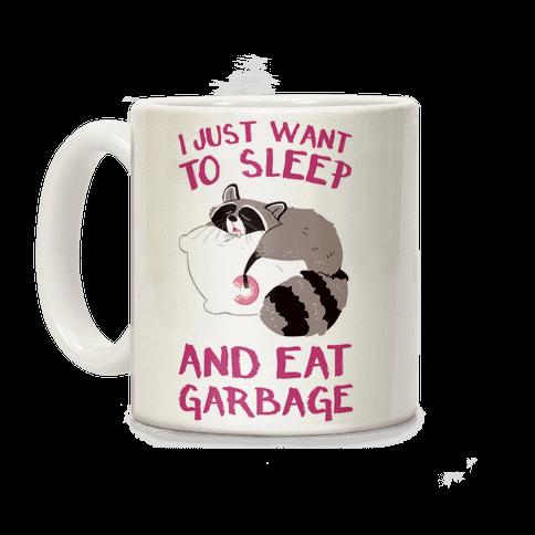 I Just Want To Sleep And Eat Garbage Coffee Mug