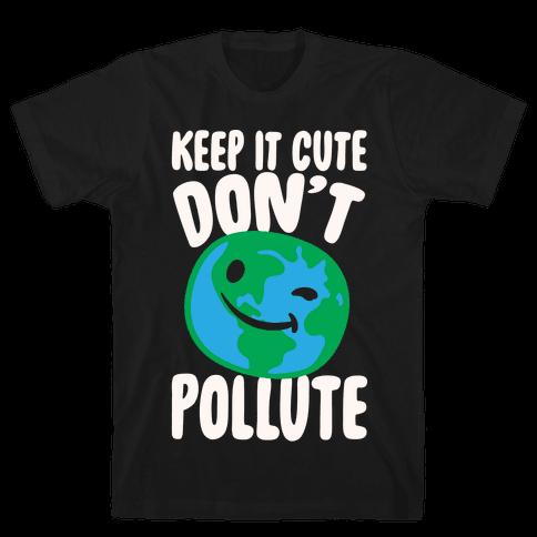 Keep It Cute Don't Pollute White Print Mens T-Shirt