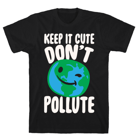 Keep It Cute Don't Pollute White Print Mens T-Shirt