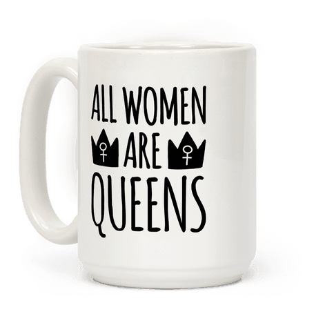 All Women Are Queens  Coffee Mug