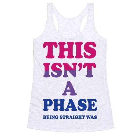 This Isn't A Phase Being Straight Was (Bisexual) Racerback Tank Top