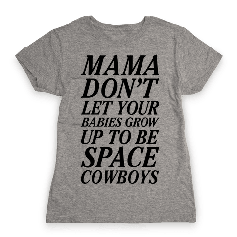 Mama Don't Let Your Babies Womens T-Shirt