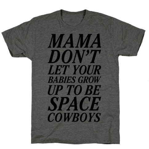 Mama Don't Let Your Babies T-Shirt