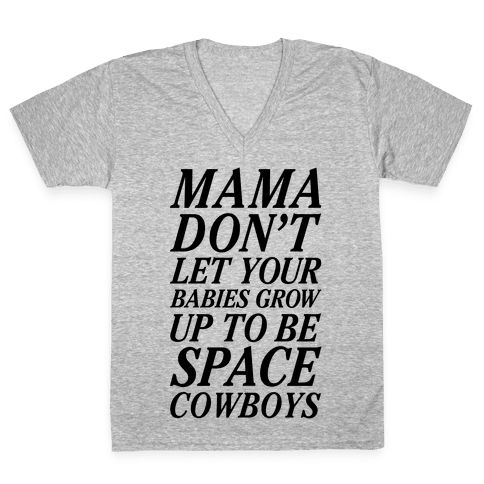 Mama Don't Let Your Babies V-Neck Tee Shirt