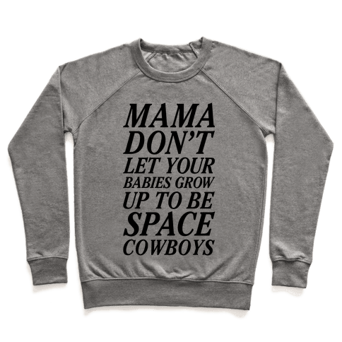 Mama Don't Let Your Babies Pullover