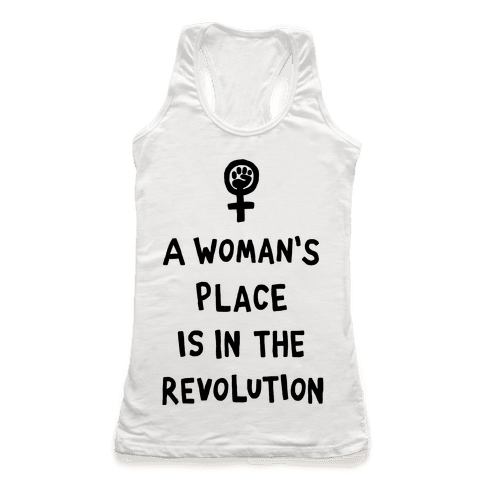 A Woman's Place Is In The Revolution Racerback Tank Top