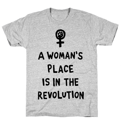 A Woman's Place Is In The Revolution Mens/Unisex T-Shirt