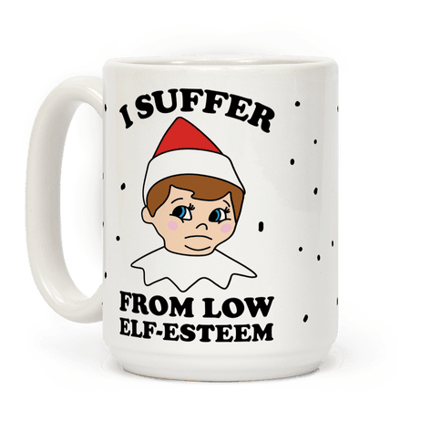 I Suffer From Low Elf Esteem Christmas Coffee Mug