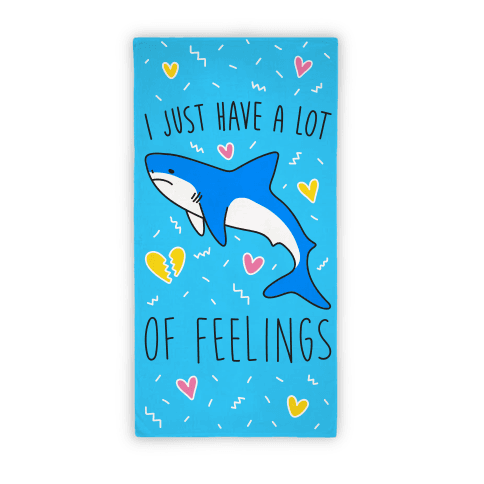 I Just Have A Lot Of Feelings - Shark Beach Towel