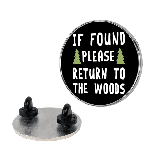If Found Please Return To The Woods pin