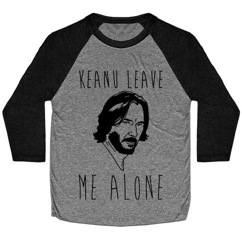 Keanu Leave Me Alone Baseball Tee