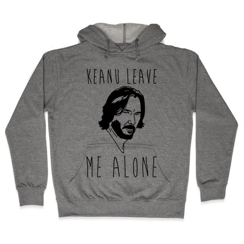 Keanu Leave Me Alone Hooded Sweatshirt