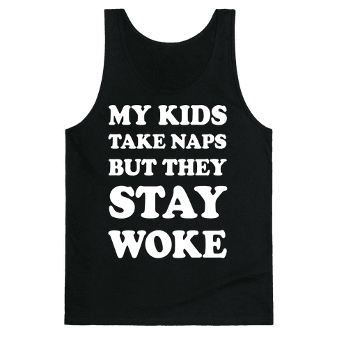 My Kids Take Naps But They Stay Woke Tank Top