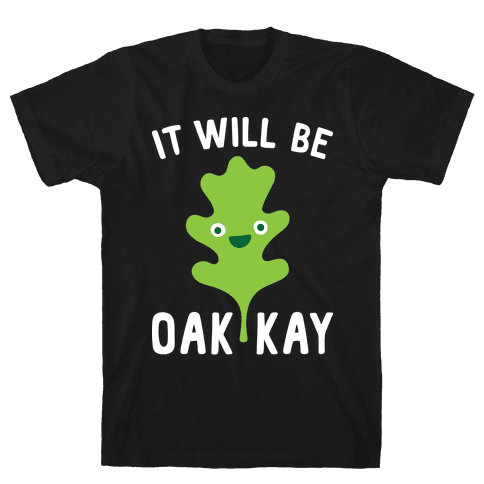 It Will Be Oakkay Mens T-Shirt
