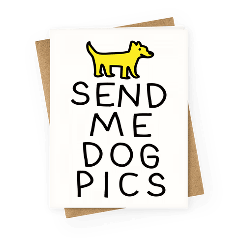 Send Me Dog Pics Greeting Card