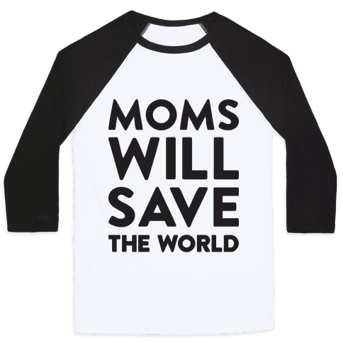 Moms Will Save The World Baseball Tee