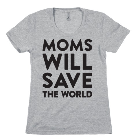 Moms Will Save The World Womens T-Shirt