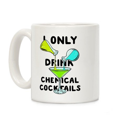I Only Drink Chemical Cocktails Coffee Mug