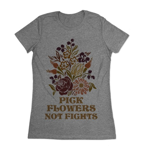 Pick Flowers Not Fights Womens T-Shirt
