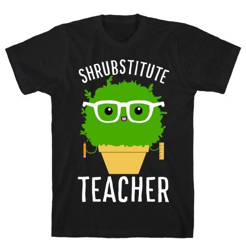 Shrubstitute Teacher T-Shirt